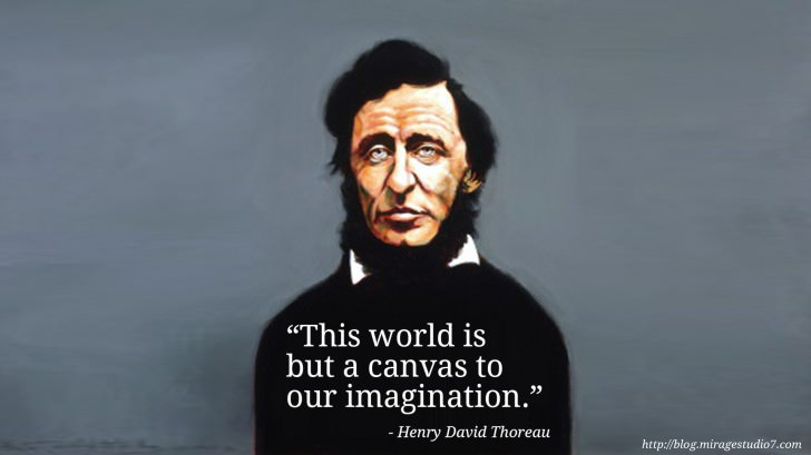 Henry David Thoreau This world is but a canvas to our imagination.