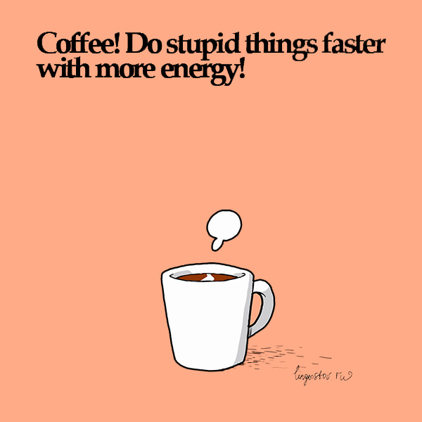 Coffee! Do stupid things faster with more energy! Funny Doodles on Coffee Sleeping Working Life instagram pinterest twitter facebook architecture architect