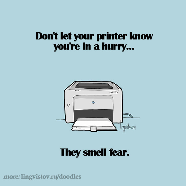 Don't let your printer know you're in a hurry... They smell fear. Funny Doodles on Coffee Sleeping Working Life instagram pinterest twitter facebook architecture architect