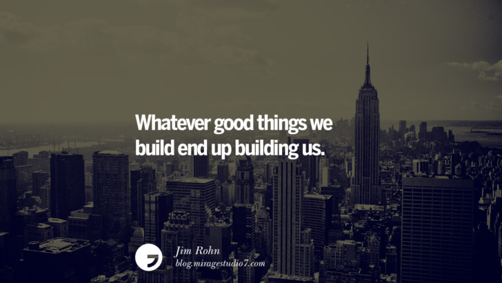 Whatever good things we build end up building us. - Jim Rohn Architecture Quotes by Famous Architects instagram pinterest twitter facebook linkedin Interior Designers art design find an architect cost fees landscape