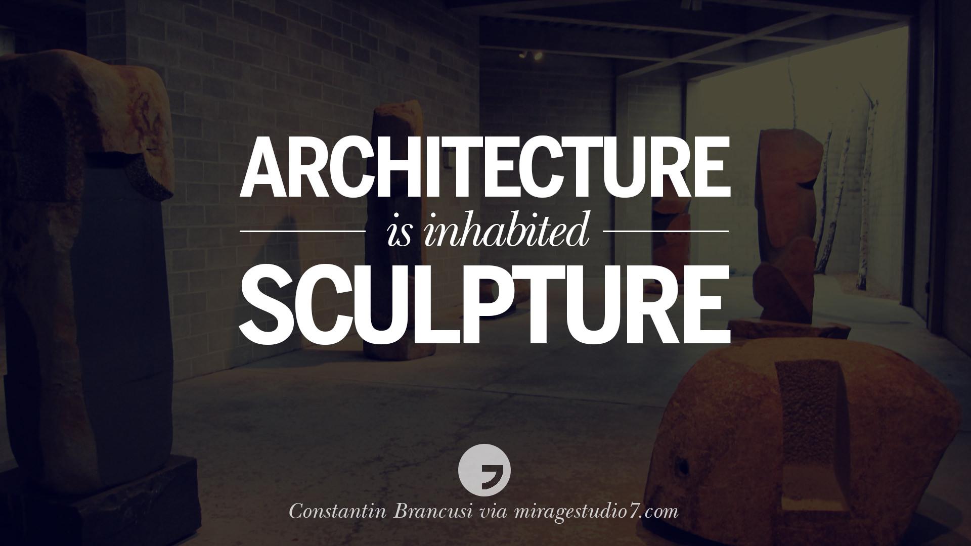 architecture quotes architects famous interior inspirational designers sculpture architect landscape constantin brancusi inhabited cost miragestudio7