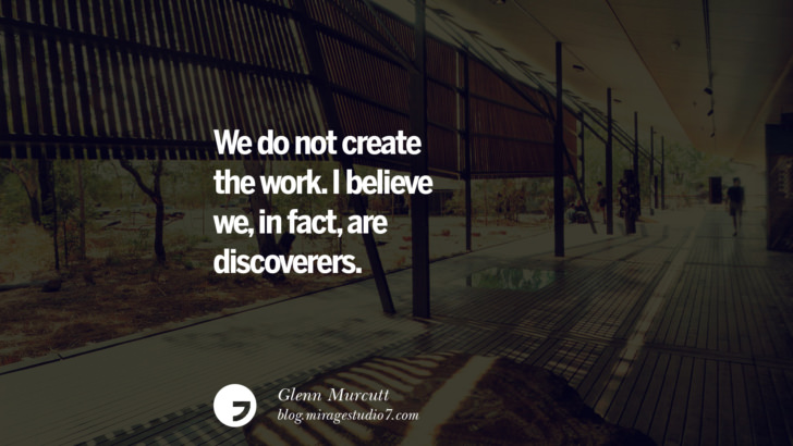 We do not create the work. I believe we, in fact, are discoverers. - Glenn Murcutt Architecture Quotes by Famous Architects instagram pinterest twitter facebook linkedin Interior Designers art design find an architect cost fees landscape