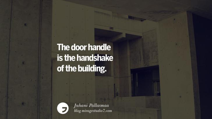 The door handle is the handshake of the building. - Juhani Pallasmaa Architecture Quotes by Famous Architects instagram pinterest twitter facebook linkedin Interior Designers art design find an architect cost fees landscape