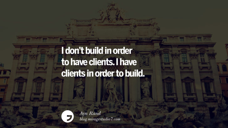 I don't build in order to have clients. I have clients in order to build. - Ayn Rand Architecture Quotes by Famous Architects instagram pinterest twitter facebook linkedin Interior Designers art design find an architect cost fees landscape