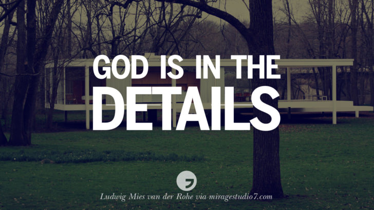 God is in the details. - Ludwig Mies van der Rohe Architecture Quotes by Famous Architects instagram pinterest twitter facebook linkedin Interior Designers art design find an architect cost fees landscape