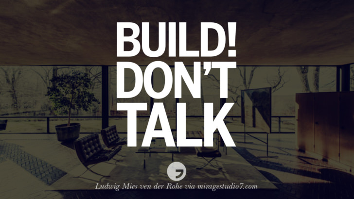 Build! Don't Talk. - Ludwig Mies ven der Rohe Architecture Quotes by Famous Architects instagram pinterest twitter facebook linkedin Interior Designers art design find an architect cost fees landscape