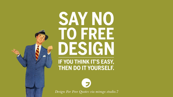 Say no to free design. If you think it's easy, then do it yourself. Sarcastic 'Design For Free' Quotes For Interior Designers And Architects
