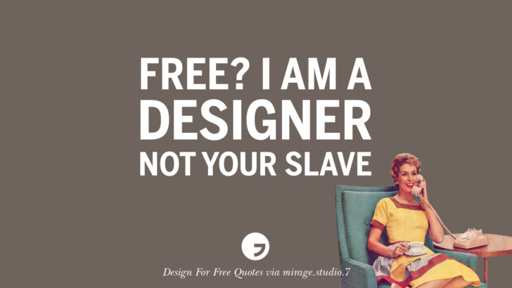 Free? I am a designer not your slave. Sarcastic 'Design For Free' Quotes For Interior Designers And Architects