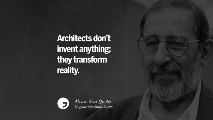 Architects don't invent anything; they transform reality. Alvaro Siza Quotes On Light, Tradition, And Simplicity