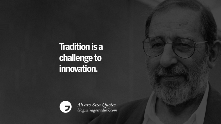 Tradition is a challenge to innovation. Alvaro Siza Quotes On Light, Tradition, And Simplicity