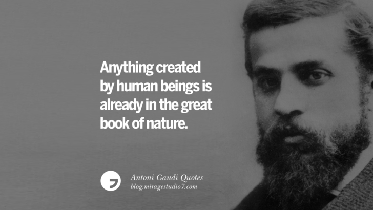 Anything created by human beings is already in the great book of nature. Antoni Gaudi Quotes On Religion, God Architecture, And Nature