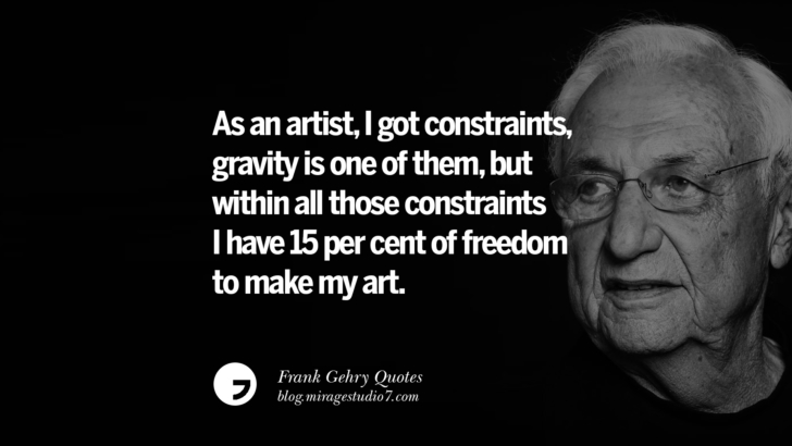 As an artist, I got constraints, gravity is one of them, but within all those constraints I have 15 per cent of freedom to make my art. Frank Gehry Quotes On Liquid Architecture, Space And Gravity