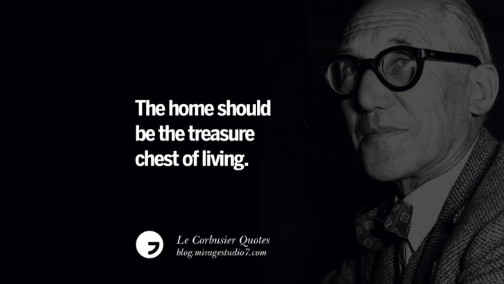 The home should be the treasure chest of living. Le Corbusier Quotes On Light, Materials, Architecture Style And Form