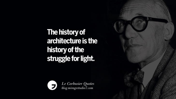 The history of architecture is the history of the struggle for light. Le Corbusier Quotes On Light, Materials, Architecture Style And Form