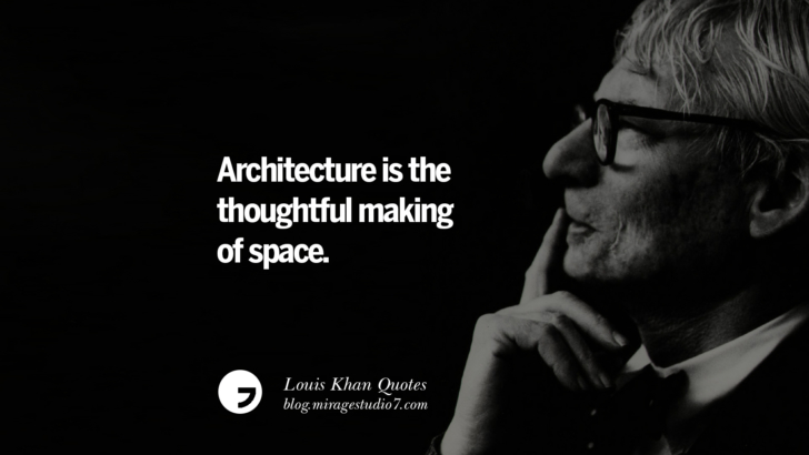 Architecture is the thoughtful making of space. Louis Khan Quotes On Modern Architecture, Natural Lighting And Culture