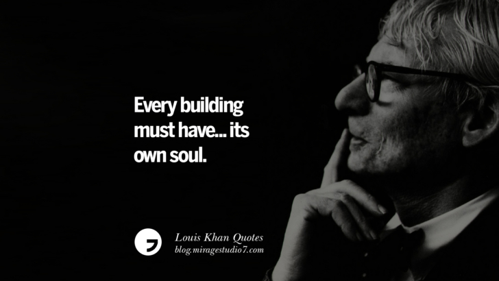 Every building must have... its own soul. Louis Khan Quotes On Modern Architecture, Natural Lighting And Culture