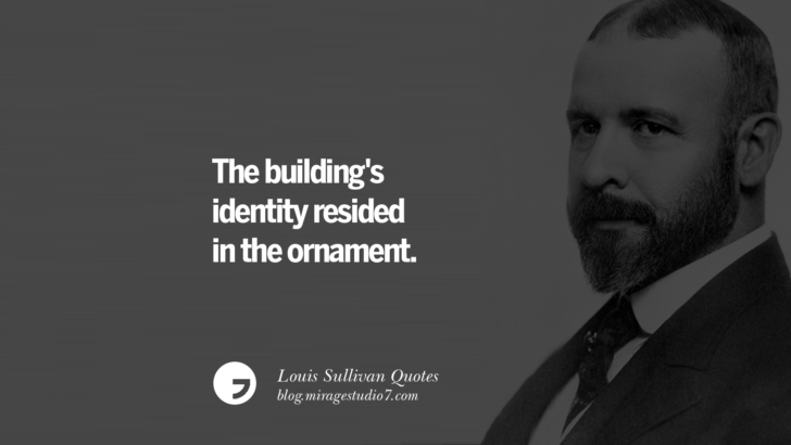 The building's identity resided in the ornament. Louis Sullivan Quotes On Skyscrapers And Modern Architecture