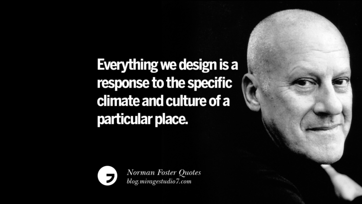 Everything we design is a response to the specific climate and culture of a particular place. Norman Foster Quotes On Technology, Simplicity, Materials And Design