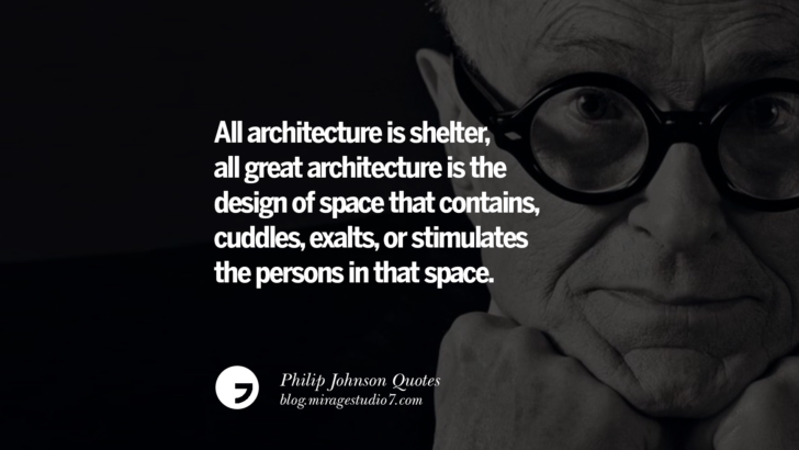 All architecture is shelter, all great architecture is the design of space that contains, cuddles, exalts, or stimulates the persons in that space. Philip Johnson Quotes About Architecture, Style, Design, And Art