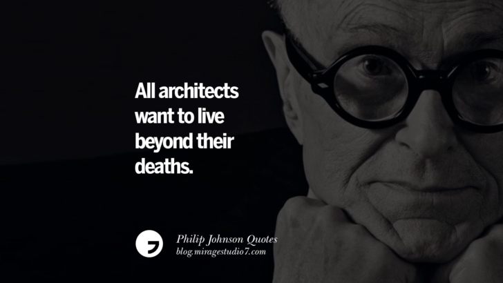 All architects want to live beyond their deaths. Philip Johnson Quotes About Architecture, Style, Design, And Art