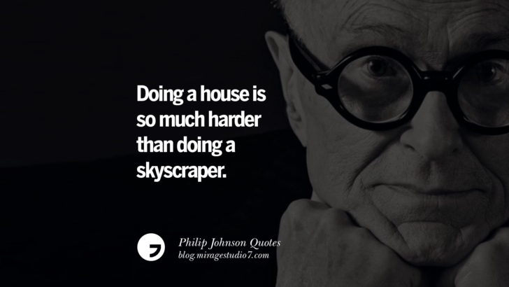 Doing a house is so much harder than doing a skyscraper. Philip Johnson Quotes About Architecture, Style, Design, And Art
