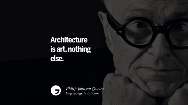 Architecture is art, nothing else. Philip Johnson Quotes About Architecture, Style, Design, And Art