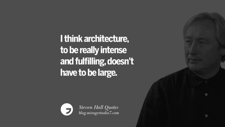 I think architecture, to be really intense and fulfilling, doesn't have to be large. Steven Holl Quotes On Experiencing Architecture, Materials, Arts And Light