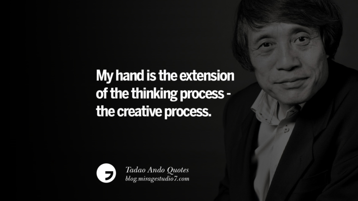 My hand is the extension of the thinking process - the creative process. Tadao Ando Quotes On Art, Architecture, Design And Materials