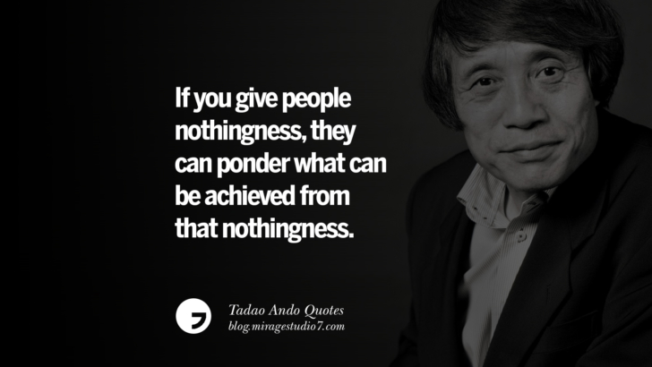 If you give people nothingness, they can ponder what can be achieved from that nothingness. Tadao Ando Quotes On Art, Architecture, Design And Materials