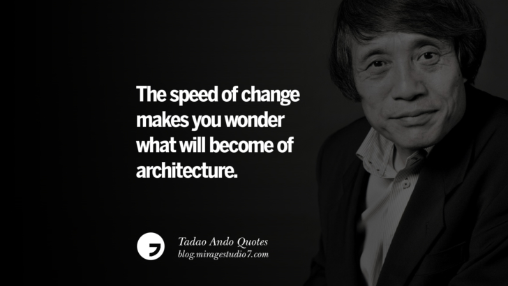 The speed of change makes you wonder what will become of architecture. Tadao Ando Quotes On Art, Architecture, Design And Materials