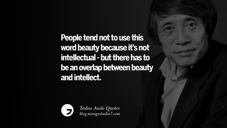 People tend not to use this word beauty because it's not intellectual - but there has to be an overlap between beauty and intellect. Tadao Ando Quotes On Art, Architecture, Design And Materials