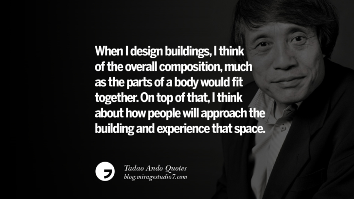 When I design buildings, I think of the overall composition, much as the parts of a body would fit together. On top of that, I think about how people will approach the building and experience that space. Tadao Ando Quotes On Art, Architecture, Design And Materials