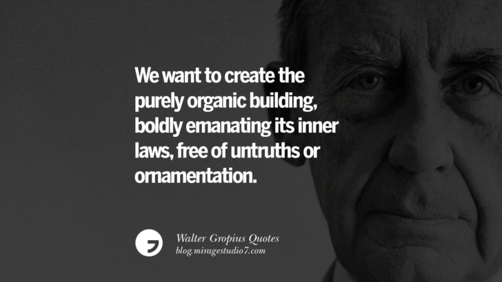 We want to create the purely organic building, boldly emanating its inner laws, free of untruths or ornamentation. Walter Gropius Quotes Bauhaus Movement, Craftsmanship, And Architecture