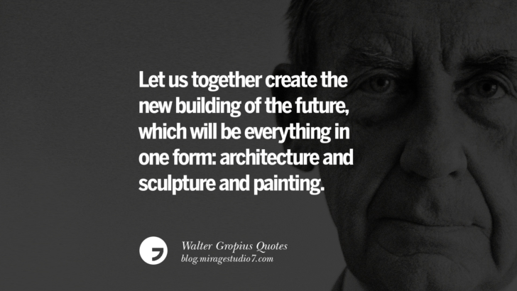 Let us together create the new building of the future, which will be everything in one form: architecture and sculpture and painting. Walter Gropius Quotes Bauhaus Movement, Craftsmanship, And Architecture