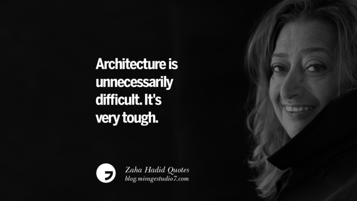 Architecture is unnecessarily difficult. It's very tough. Zaha Hadid Quotes On Fashion, Architecture, Space, And Culture
