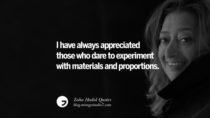 I have always appreciated those who dare to experiment with materials and proportions. Zaha Hadid Quotes On Fashion, Architecture, Space, And Culture