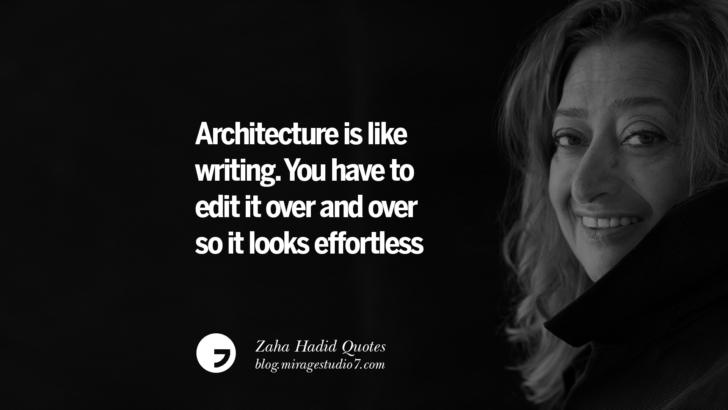 Architecture is like writing. You have to edit it over and over so it looks effortless. Zaha Hadid Quotes On Fashion, Architecture, Space, And Culture